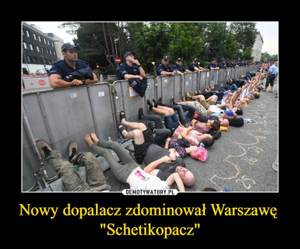 """Nowy dopalacz zdominował Warszawę  """"Schetikopacz"""" –"""