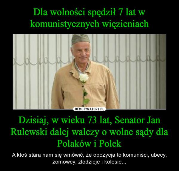 Dzisiaj, w wieku 73 lat, Senator Jan Rulewski dalej walczy o wolne sądy dla Polaków i Polek – A ktoś stara nam się wmówić, że opozycja to komuniści, ubecy, zomowcy, złodzieje i kolesie...