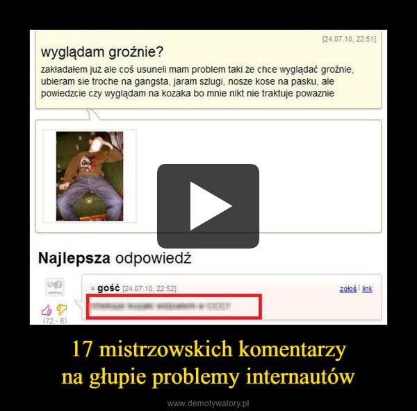 17 mistrzowskich komentarzyna głupie problemy internautów –