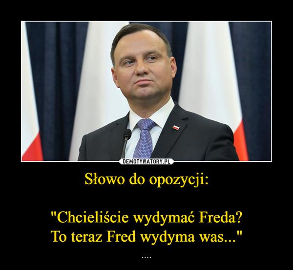 """Słowo do opozycji:""""Chcieliście wydymać Freda?To teraz Fred wydyma was..."""" – ...."""