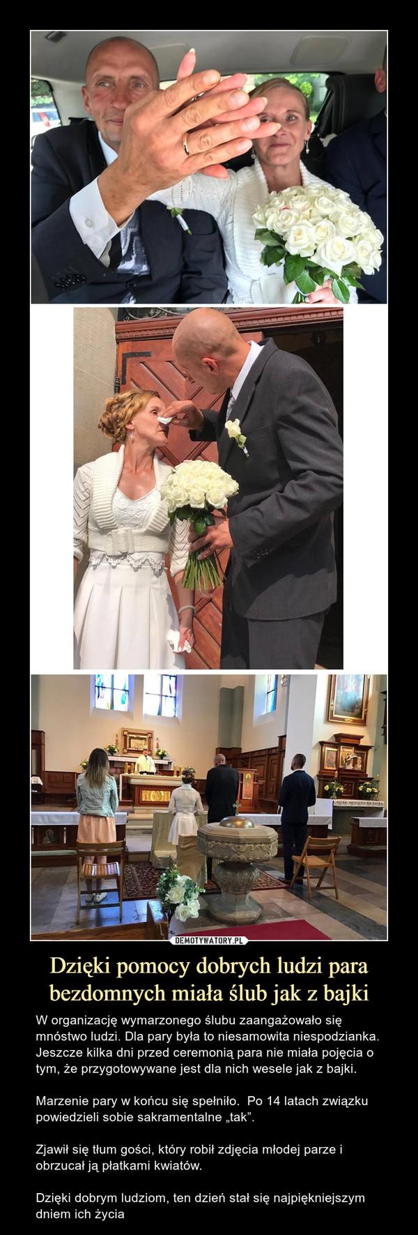 """Dzięki pomocy dobrych ludzi para bezdomnych miała ślub jak z bajki – W organizację wymarzonego ślubu zaangażowało się mnóstwo ludzi. Dla pary była to niesamowita niespodzianka. Jeszcze kilka dni przed ceremonią para nie miała pojęcia o tym, że przygotowywane jest dla nich wesele jak z bajki.Marzenie pary w końcu się spełniło.  Po 14 latach związku powiedzieli sobie sakramentalne """"tak"""".Zjawił się tłum gości, który robił zdjęcia młodej parze i obrzucał ją płatkami kwiatów.Dzięki dobrym ludziom, ten dzień stał się najpiękniejszym dniem ich życia"""