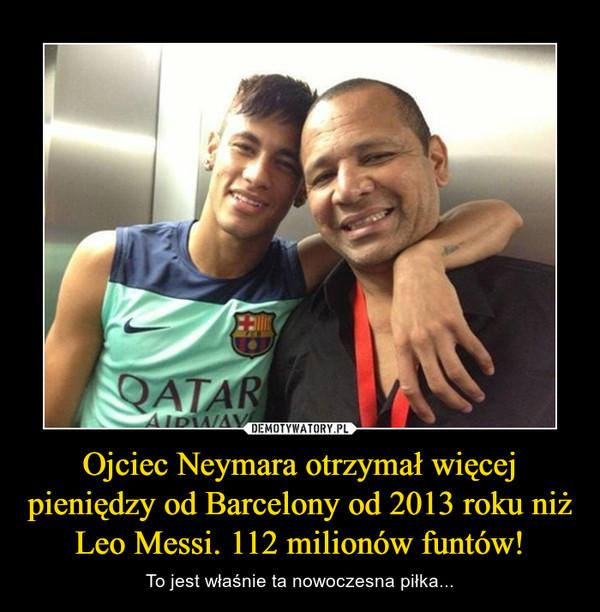 Ojciec Neymara otrzymał więcej pieniędzy od Barcelony od 2013 roku niż Leo Messi. 112 milionów funtów! – To jest właśnie ta nowoczesna piłka...