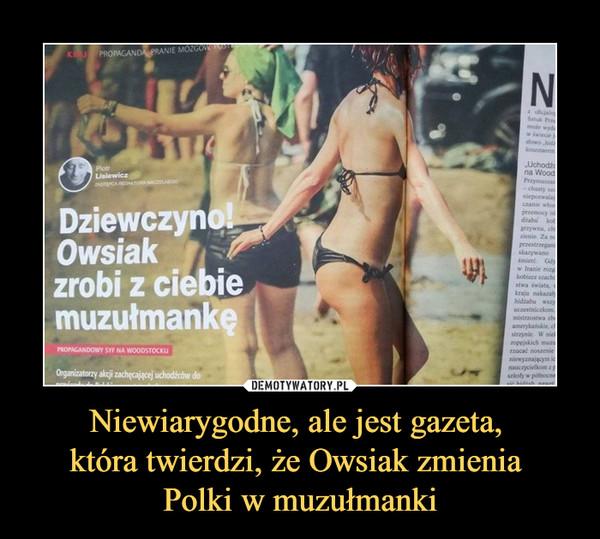 Niewiarygodne, ale jest gazeta,  która twierdzi, że Owsiak zmienia  Polki w muzułmanki