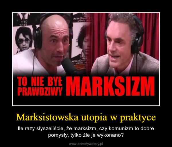 Marksistowska utopia w praktyce – Ile razy słyszeliście, że marksizm, czy komunizm to dobre pomysły, tylko źle je wykonano?