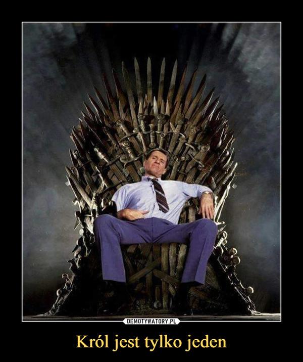 Król jest tylko jeden –