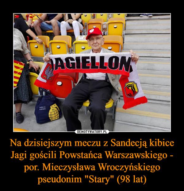"""Na dzisiejszym meczu z Sandecją kibice Jagi gościli Powstańca Warszawskiego - por. Mieczysława Wroczyńskiego pseudonim """"Stary"""" (98 lat) –"""