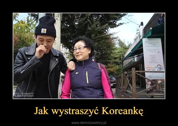 Jak wystraszyć Koreankę –