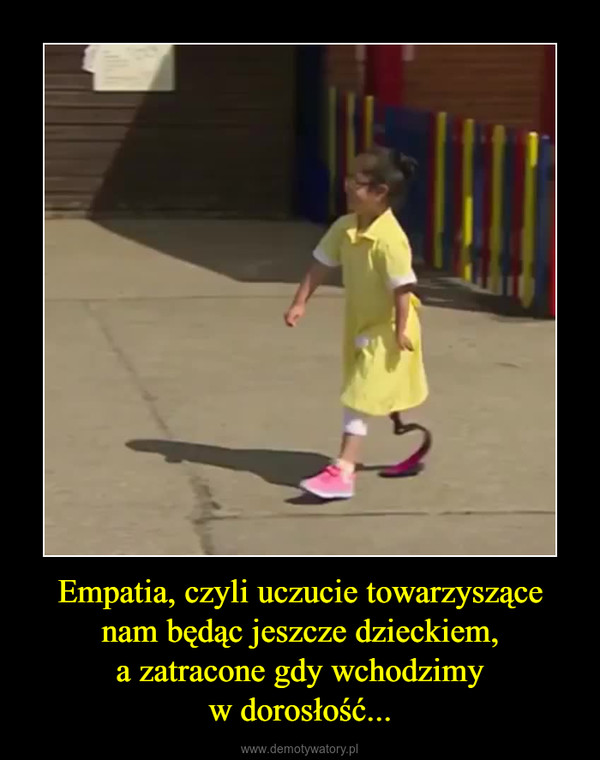 Empatia, czyli uczucie towarzyszące nam będąc jeszcze dzieckiem,a zatracone gdy wchodzimyw dorosłość... –