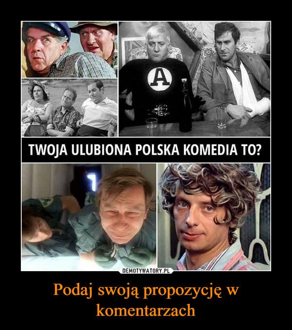 Podaj swoją propozycję w komentarzach –  Twoja ulubiona polska komedia to?