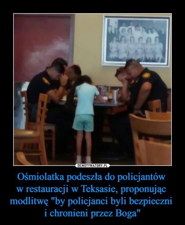 """Ośmiolatka podeszła do policjantów w restauracji w Teksasie, proponując modlitwę """"by policjanci byli bezpieczni i chronieni przez Boga"""" –"""