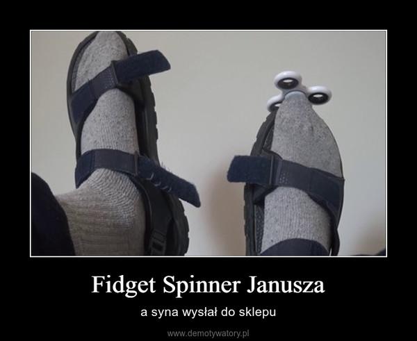 Fidget Spinner Janusza – a syna wysłał do sklepu