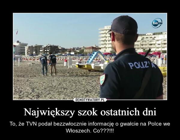 Największy szok ostatnich dni – To, że TVN podał bezzwłocznie informację o gwałcie na Polce we Włoszech. Co???!!!