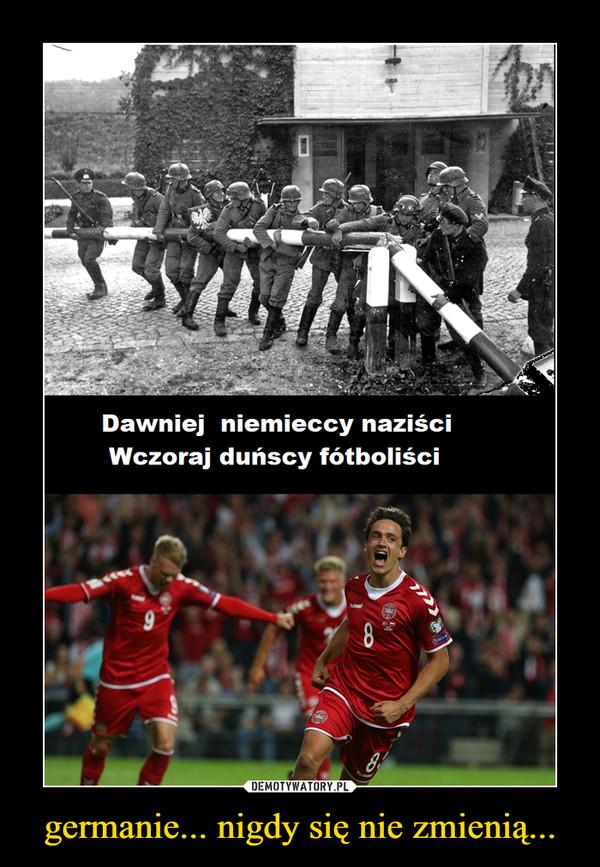 germanie... nigdy się nie zmienią... –