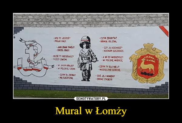 Mural w Łomży –  Kto ty jesteś?Polak małyJaki znak TwójOrzeł biały