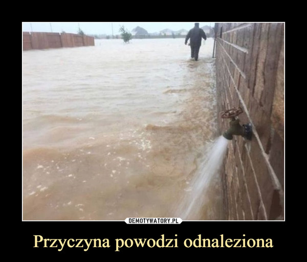 Przyczyna powodzi odnaleziona –