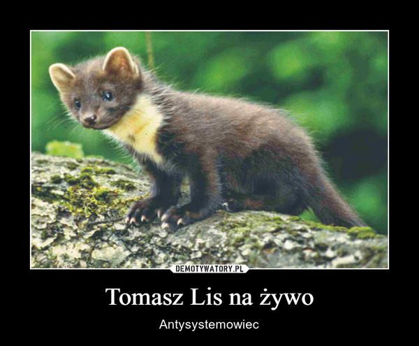 Tomasz Lis na żywo – Antysystemowiec
