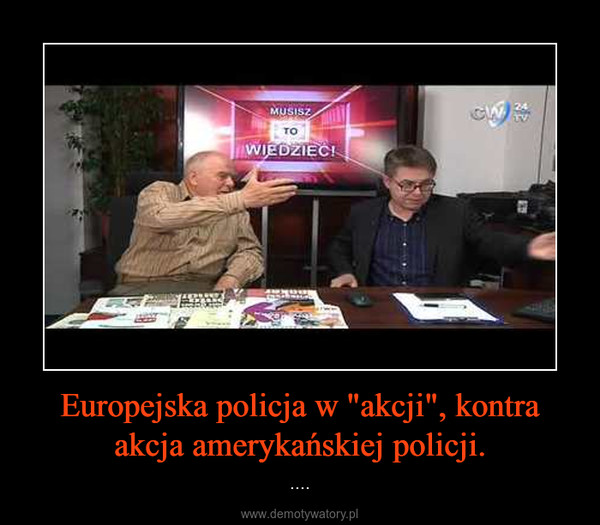 """Europejska policja w """"akcji"""", kontra akcja amerykańskiej policji. – ...."""