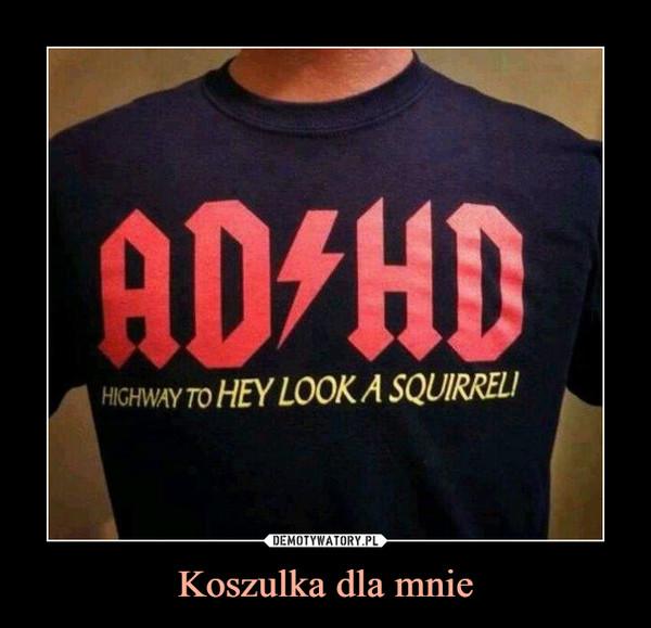 Koszulka dla mnie –