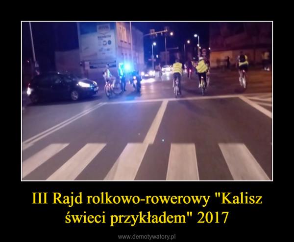 """III Rajd rolkowo-rowerowy """"Kalisz świeci przykładem"""" 2017 –"""