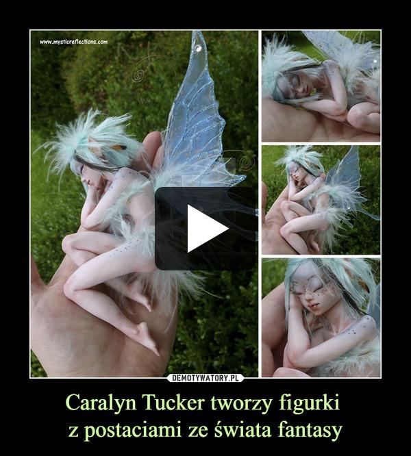 Caralyn Tucker tworzy figurki z postaciami ze świata fantasy –