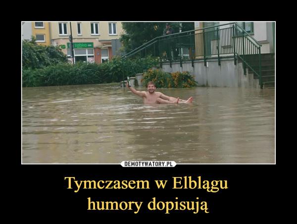 Tymczasem w Elblągu humory dopisują –