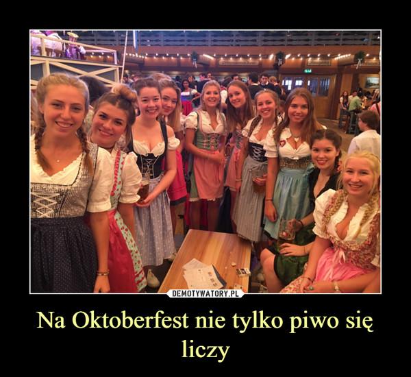 Na Oktoberfest nie tylko piwo się liczy –