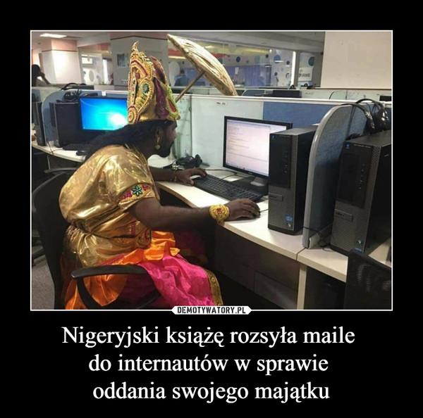 Nigeryjski książę rozsyła maile do internautów w sprawie oddania swojego majątku –