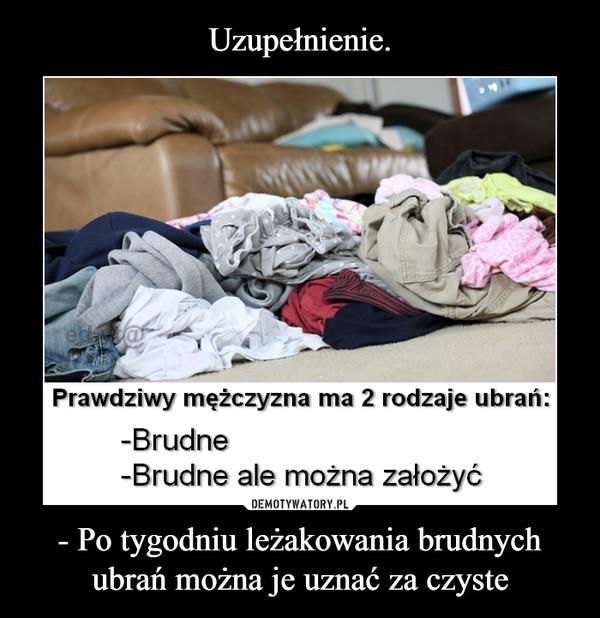 - Po tygodniu leżakowania brudnych ubrań można je uznać za czyste –