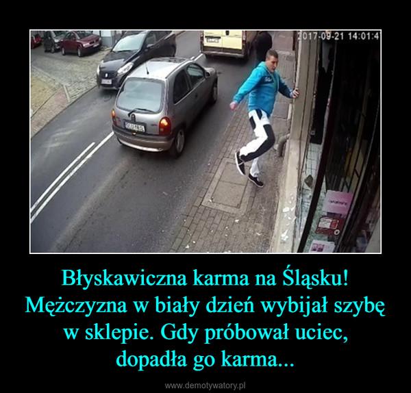 Błyskawiczna karma na Śląsku! Mężczyzna w biały dzień wybijał szybę w sklepie. Gdy próbował uciec,dopadła go karma... –