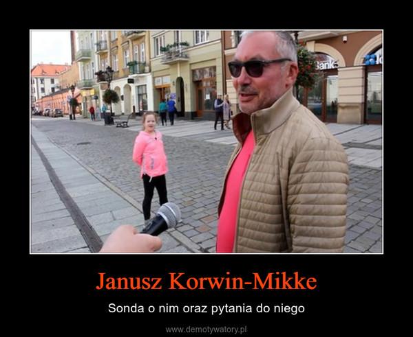 Janusz Korwin-Mikke – Sonda o nim oraz pytania do niego