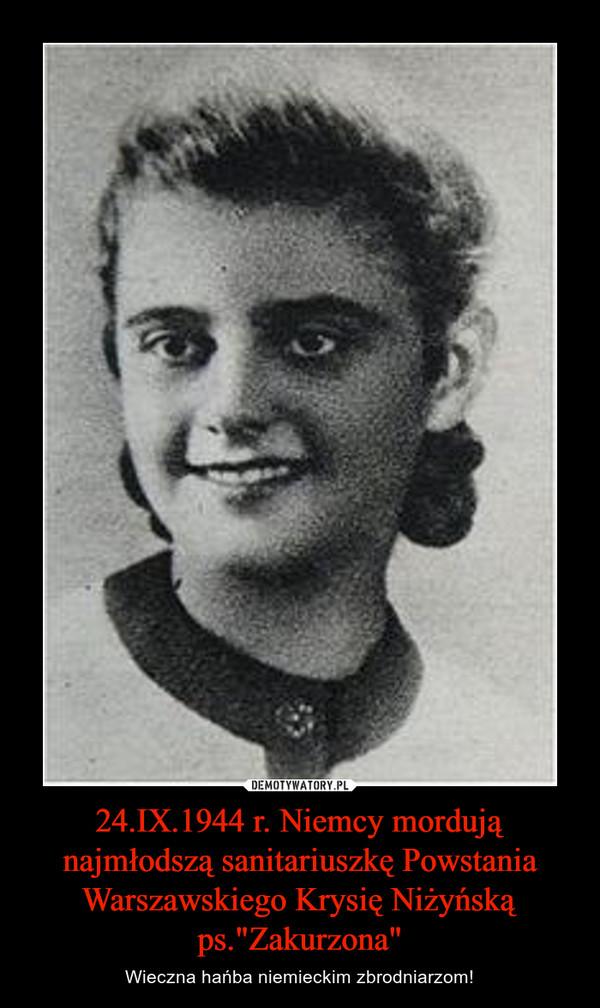 """24.IX.1944 r. Niemcy mordują najmłodszą sanitariuszkę Powstania Warszawskiego Krysię Niżyńską ps.""""Zakurzona"""" – Wieczna hańba niemieckim zbrodniarzom!"""