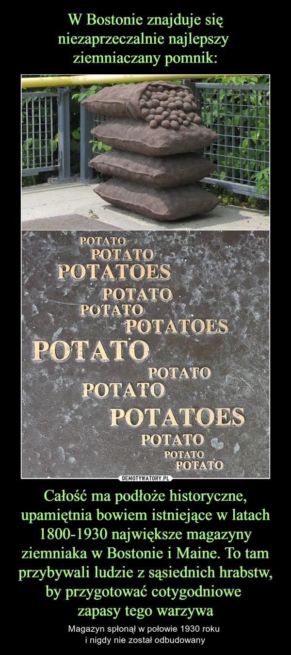 Całość ma podłoże historyczne, upamiętnia bowiem istniejące w latach 1800-1930 największe magazyny ziemniaka w Bostonie i Maine. To tam przybywali ludzie z sąsiednich hrabstw, by przygotować cotygodniowe zapasy tego warzywa – Magazyn spłonął w połowie 1930 roku i nigdy nie został odbudowany