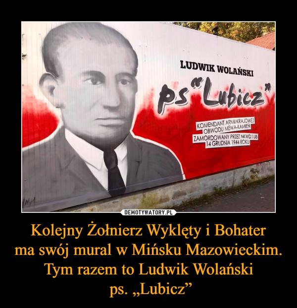"""Kolejny Żołnierz Wyklęty i Bohaterma swój mural w Mińsku Mazowieckim. Tym razem to Ludwik Wolański ps. """"Lubicz"""" –   ps. """"Lubicz"""""""