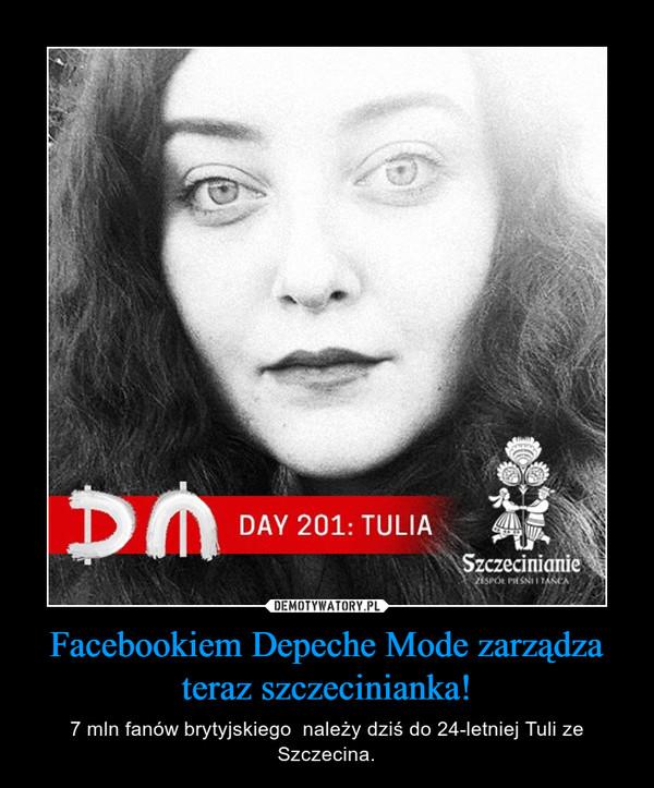 Facebookiem Depeche Mode zarządza teraz szczecinianka! – 7 mln fanów brytyjskiego  należy dziś do 24-letniej Tuli ze Szczecina.