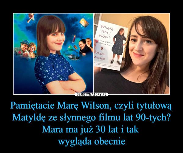 Pamiętacie Marę Wilson, czyli tytułową Matyldę ze słynnego filmu lat 90-tych? Mara ma już 30 lat i tak wygląda obecnie –