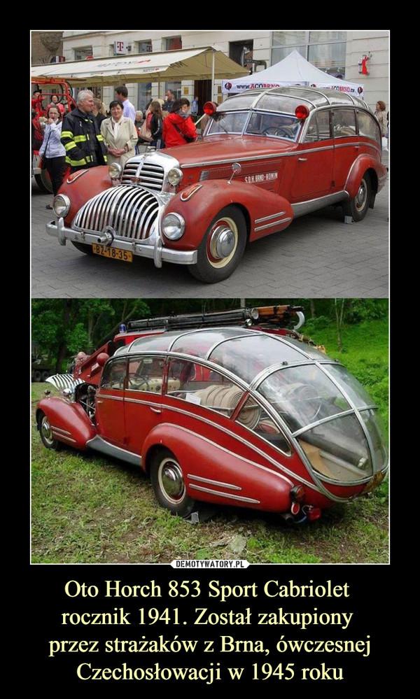 Oto Horch 853 Sport Cabriolet rocznik 1941. Został zakupiony przez strażaków z Brna, ówczesnej Czechosłowacji w 1945 roku –