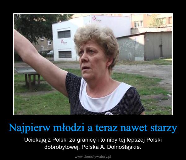 Najpierw młodzi a teraz nawet starzy – Uciekają z Polski za granicę i to niby tej lepszej Polski dobrobytowej, Polska A. Dolnośląskie.