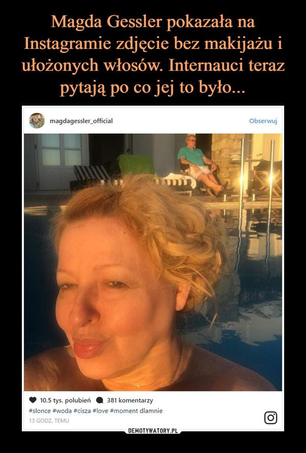 Magda Gessler Pokazała Na Instagramie Zdjęcie Bez Makijażu I