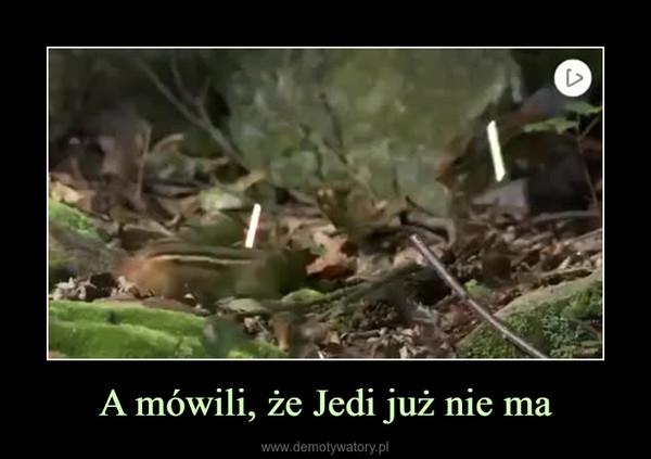 A mówili, że Jedi już nie ma –