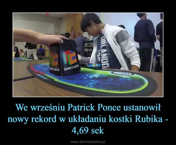 We wrześniu Patrick Ponce ustanowił nowy rekord w układaniu kostki Rubika - 4,69 sek –