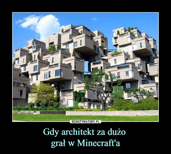 Gdy architekt za dużo  grał w Minecraft'a