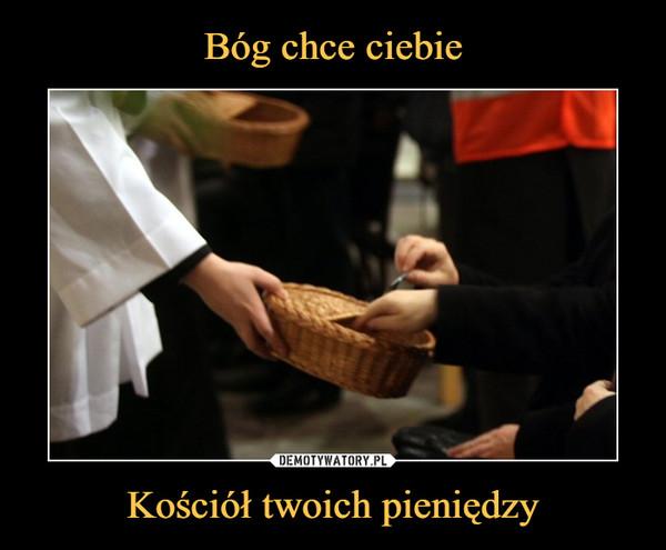 Kościół twoich pieniędzy –