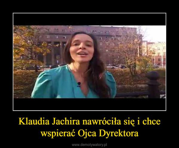 Klaudia Jachira nawróciła się i chce wspierać Ojca Dyrektora –