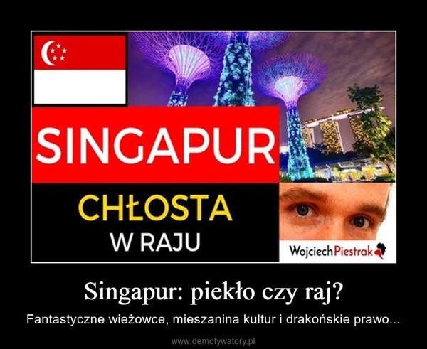 Singapur: piekło czy raj? – Fantastyczne wieżowce, mieszanina kultur i drakońskie prawo...