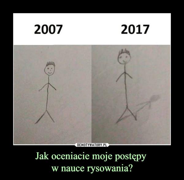 Jak oceniacie moje postępy w nauce rysowania? –  2007 2017