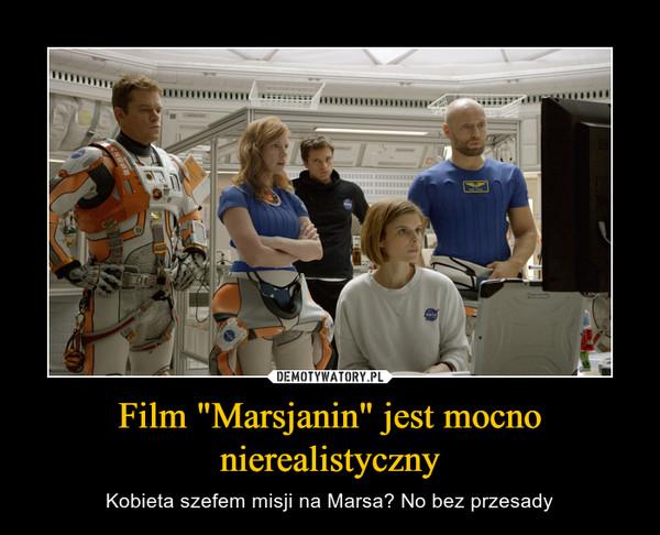 """Film """"Marsjanin"""" jest mocno nierealistyczny – Kobieta szefem misji na Marsa? No bez przesady"""