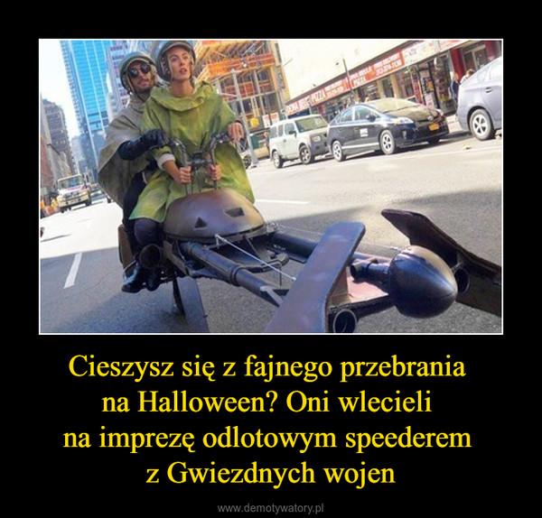Cieszysz się z fajnego przebrania na Halloween? Oni wlecieli na imprezę odlotowym speederem z Gwiezdnych wojen –