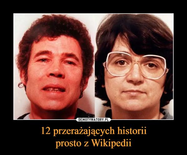 12 przerażających historiiprosto z Wikipedii –