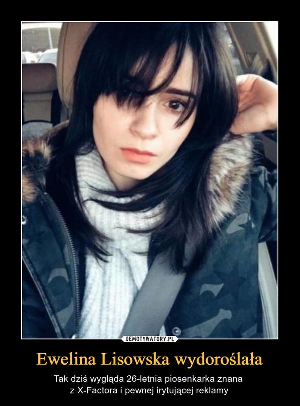 Ewelina Lisowska wydoroślała – Tak dziś wygląda 26-letnia piosenkarka znana z X-Factora i pewnej irytującej reklamy