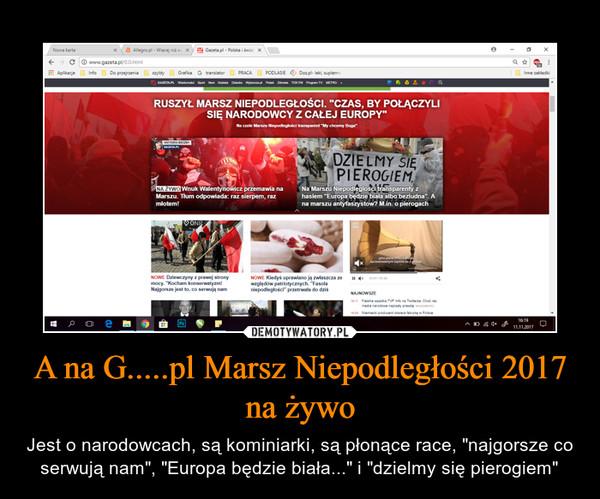 """A na G.....pl Marsz Niepodległości 2017 na żywo – Jest o narodowcach, są kominiarki, są płonące race, """"najgorsze co serwują nam"""", """"Europa będzie biała..."""" i """"dzielmy się pierogiem"""""""